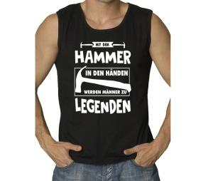 Muskelshirt Mit dem Hammer in den Händen werden Männer zu Legenden