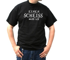 T-Shirt Einen Scheiss muss ich