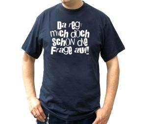 T-Shirt Da regt mich doch schon die Frage auf