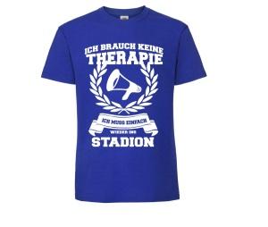 T-Shirt Ich brauch keine Therapie Ich muss einfach wieder ins Stadion
