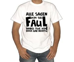 T-Shirt Alle sagen ich sei faul
