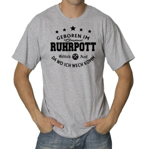 T-Shirt Geboren im Ruhrpott Da wo ich wechkomm