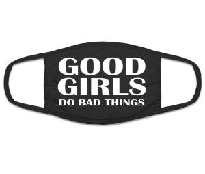 Mund Nasenschutz Good girls do bad things