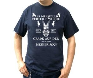 T-Shirt Als die Geduld verteilt wurde suchte ich meine Axt